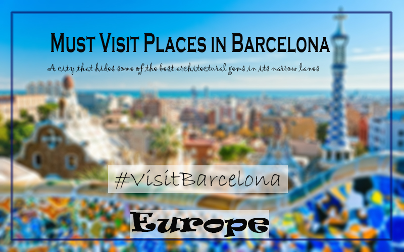 must visit places barcelona city guide spain